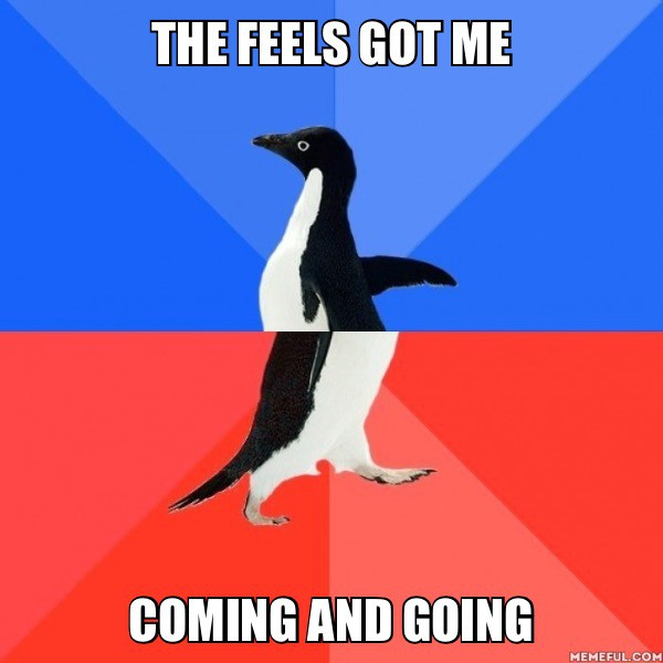 """Meme of a penguin whose top half and bottom half are moving in different directions with the caption """"The feels got me coming and going"""""""