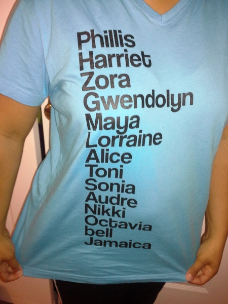 T-shirt featuring the first names of several African American women writers (It's a good dose of inspiration for me.)